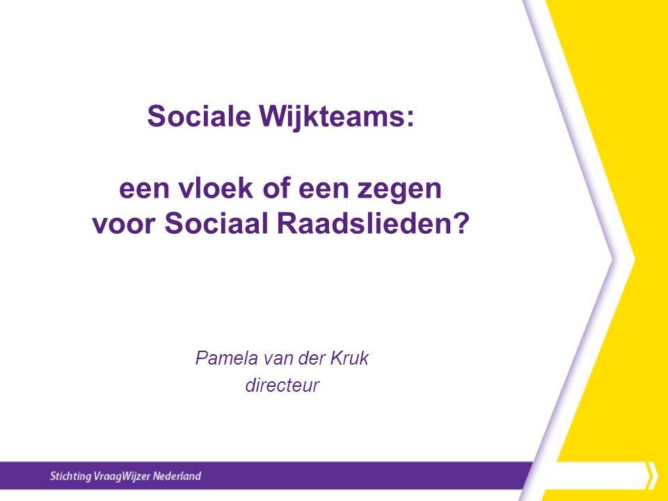 Sociale Wijkteams: een vloek of een zegen voor Sociaal Raadslieden? Pamela van der Kruk directeur