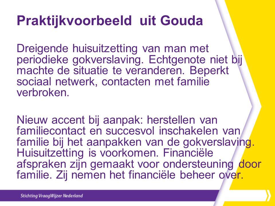 Praktijkvoorbeeld uit Gouda Dreigende huisuitzetting van man met periodieke gokverslaving. Echtgenote niet bij machte de situatie te veranderen. Beper
