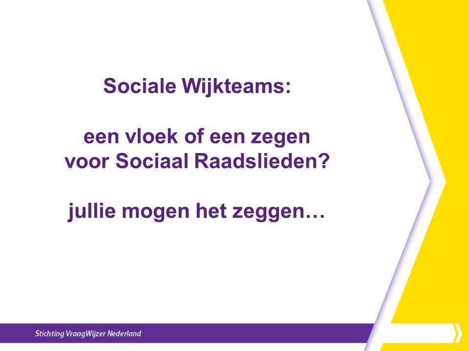 Sociale Wijkteams: een vloek of een zegen voor Sociaal Raadslieden jullie mogen het zeggen…