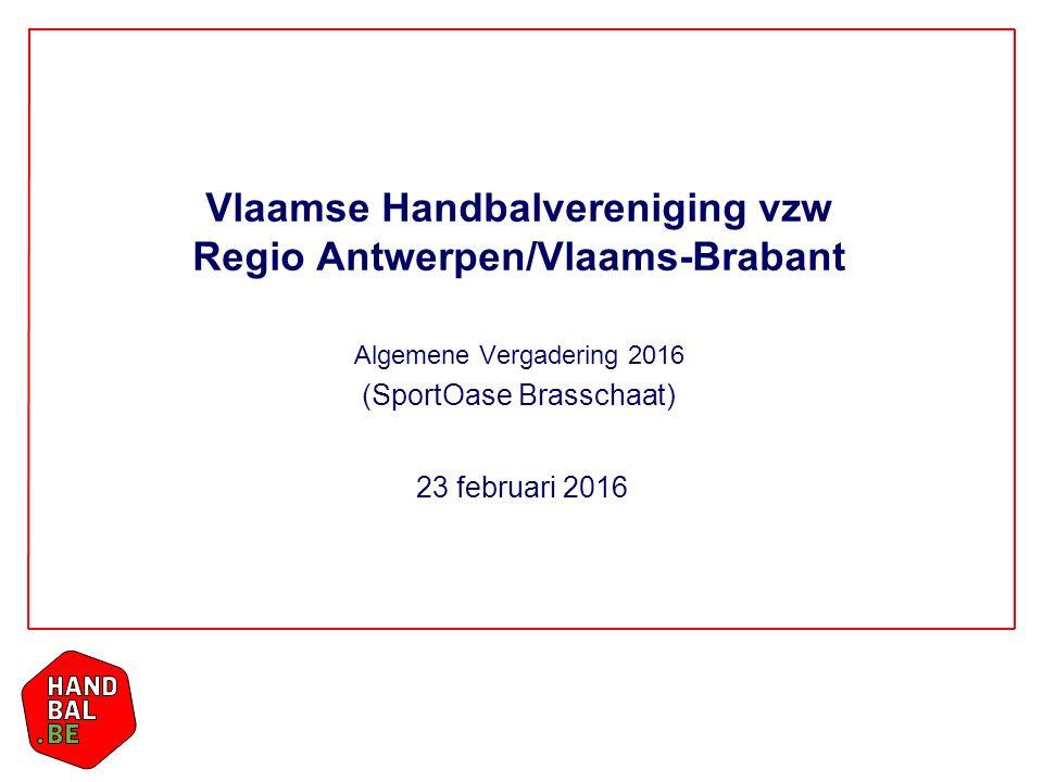23 februari 2016 Vlaamse Handbalvereniging vzw Regio Antwerpen/Vlaams-Brabant Algemene Vergadering 2016 (SportOase Brasschaat)