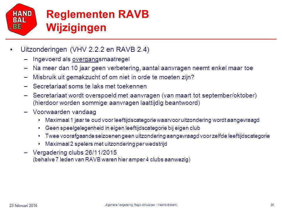 23 februari 2016 Reglementen RAVB Wijzigingen Uitzonderingen (VHV 2.2.2 en RAVB 2.4) –Ingevoerd als overgangsmaatregel –Na meer dan 10 jaar geen verbetering, aantal aanvragen neemt enkel maar toe –Misbruik uit gemakzucht of om niet in orde te moeten zijn.