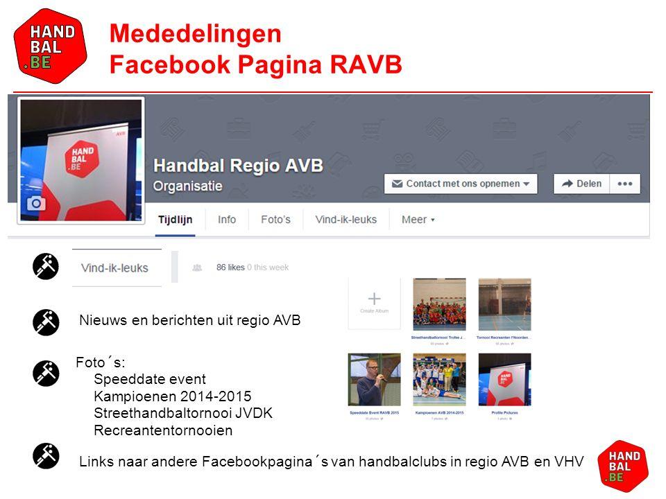Mededelingen Facebook Pagina RAVB Links naar andere Facebookpagina´s van handbalclubs in regio AVB en VHV Nieuws en berichten uit regio AVB Foto´s: Speeddate event Kampioenen 2014-2015 Streethandbaltornooi JVDK Recreantentornooien