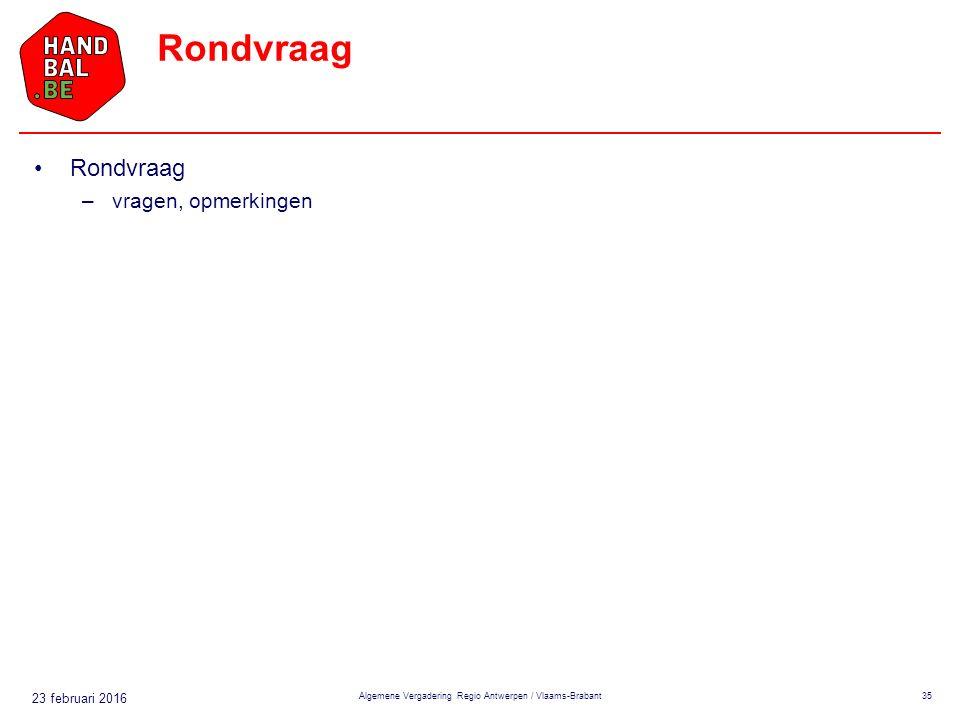 23 februari 2016 Rondvraag –vragen, opmerkingen Algemene Vergadering Regio Antwerpen / Vlaams-Brabant35