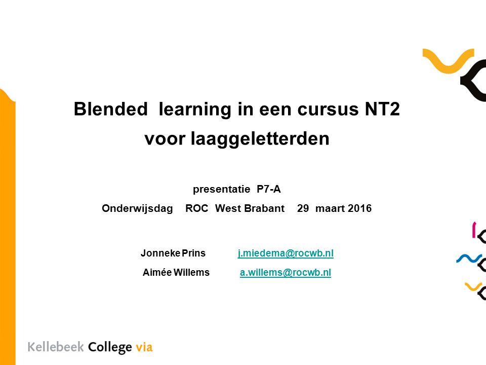 Blended learning in een cursus NT2 voor laaggeletterden presentatie P7-A Onderwijsdag ROC West Brabant 29 maart 2016 Jonneke Prinsj.miedema@rocwb.nlj.miedema@rocwb.nl Aimée Willemsa.willems@rocwb.nla.willems@rocwb.nl
