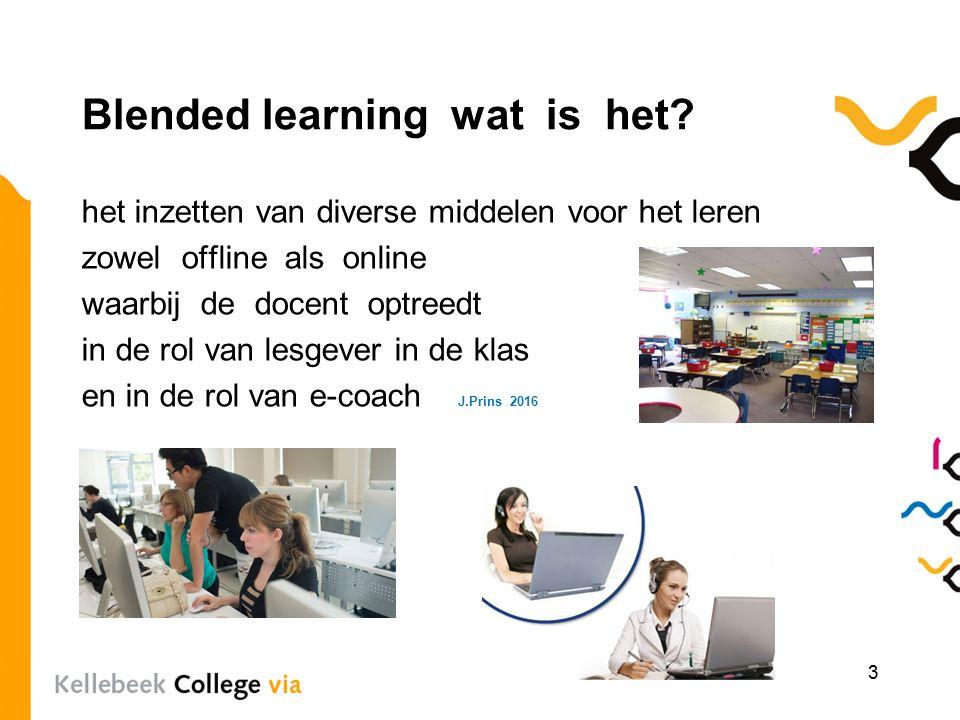 Blended learning wat is het? het inzetten van diverse middelen voor het leren zowel offline als online waarbij de docent optreedt in de rol van lesgev