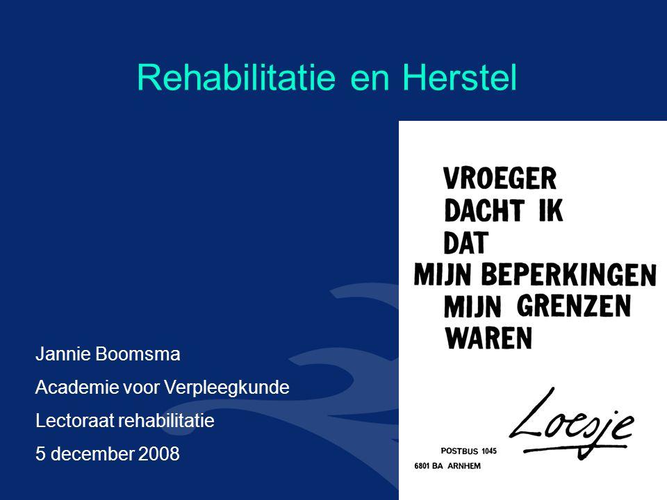 Rehabilitatie en Herstel Jannie Boomsma Academie voor Verpleegkunde Lectoraat rehabilitatie 5 december 2008