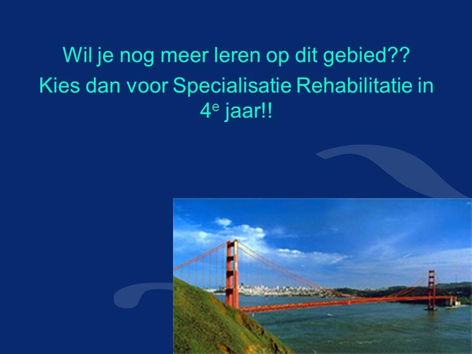 Wil je nog meer leren op dit gebied Kies dan voor Specialisatie Rehabilitatie in 4 e jaar!!