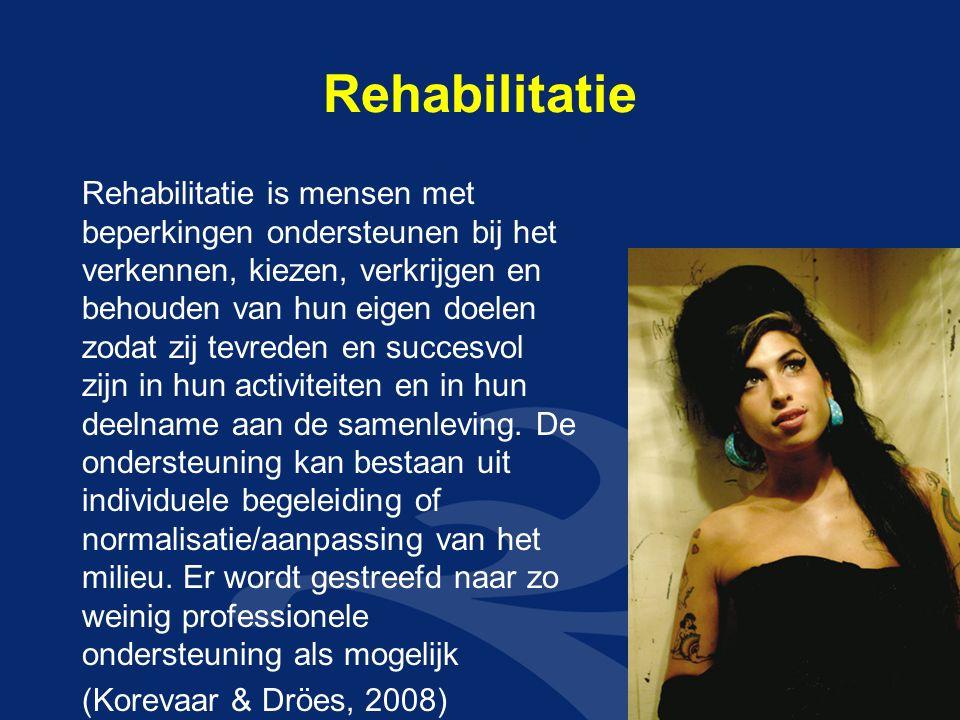Rehabilitatie Rehabilitatie is mensen met beperkingen ondersteunen bij het verkennen, kiezen, verkrijgen en behouden van hun eigen doelen zodat zij tevreden en succesvol zijn in hun activiteiten en in hun deelname aan de samenleving.