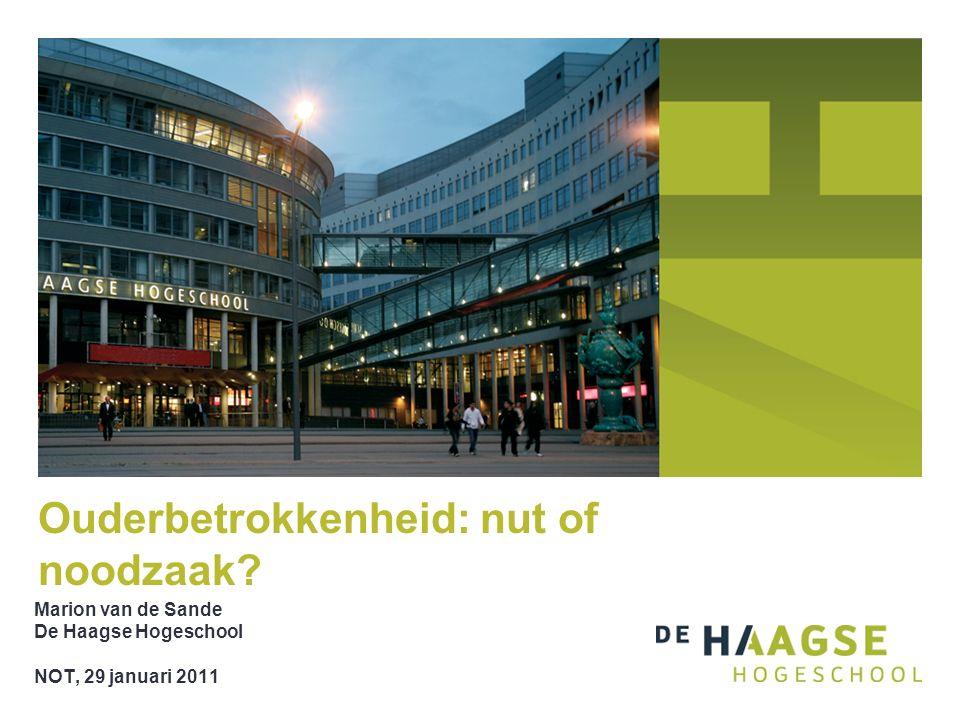 Marion van de Sande De Haagse Hogeschool NOT, 29 januari 2011 Ouderbetrokkenheid: nut of noodzaak?