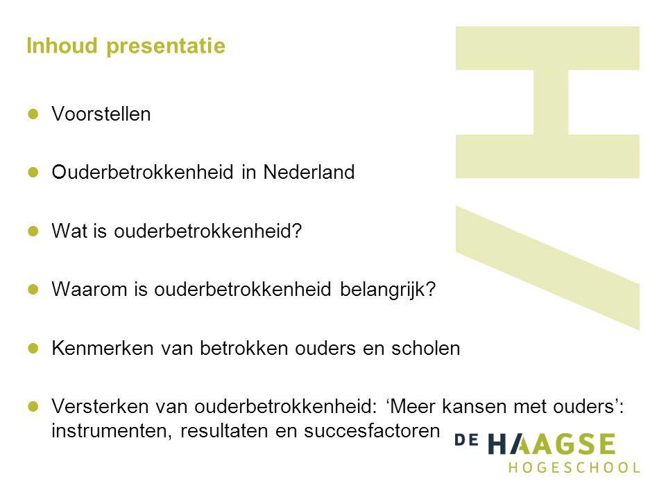 Inhoud presentatie Voorstellen Ouderbetrokkenheid in Nederland Wat is ouderbetrokkenheid? Waarom is ouderbetrokkenheid belangrijk? Kenmerken van betro