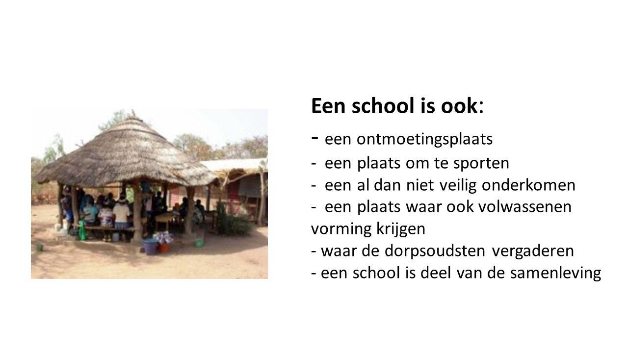 Een school is ook : - een ontmoetingsplaats - een plaats om te sporten - een al dan niet veilig onderkomen - een plaats waar ook volwassenen vorming krijgen - waar de dorpsoudsten vergaderen - een school is deel van de samenleving