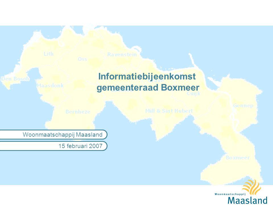 Informatiebijeenkomst gemeenteraad Boxmeer 15 februari 2007 Woonmaatschappij Maasland