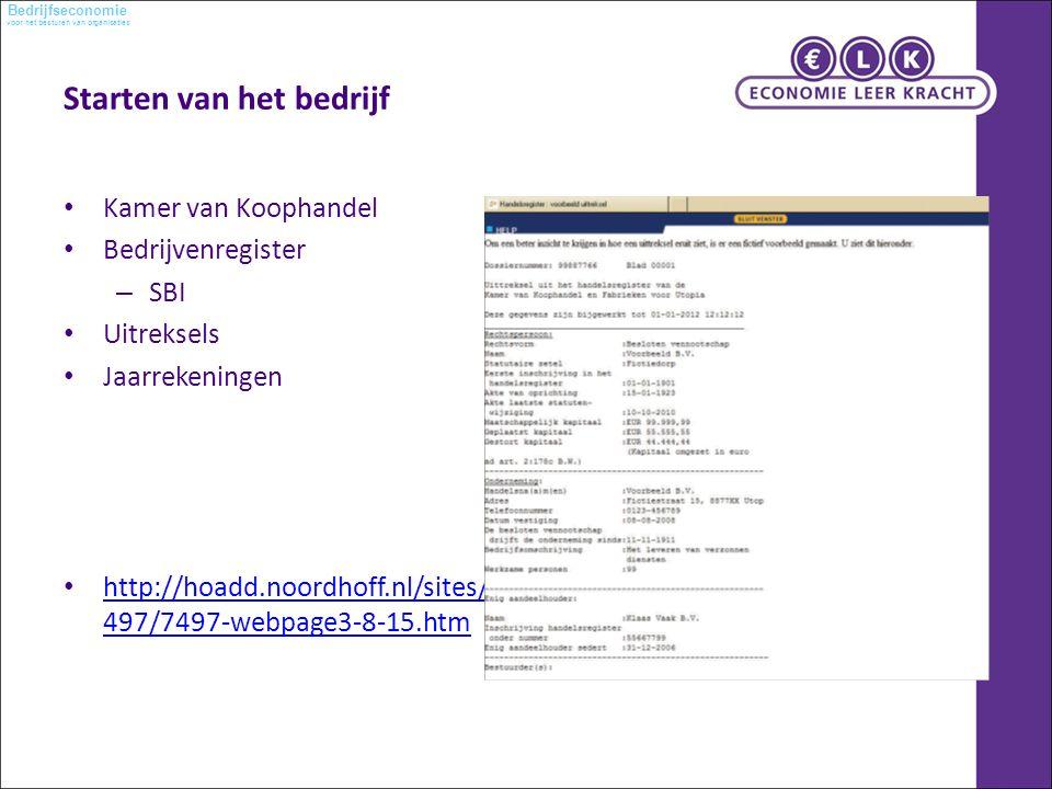 voor het besturen van organisaties Bedrijfseconomie Starten van het bedrijf Kamer van Koophandel Bedrijvenregister – SBI Uitreksels Jaarrekeningen http://hoadd.noordhoff.nl/sites/7 497/7497-webpage3-8-15.htm http://hoadd.noordhoff.nl/sites/7 497/7497-webpage3-8-15.htm