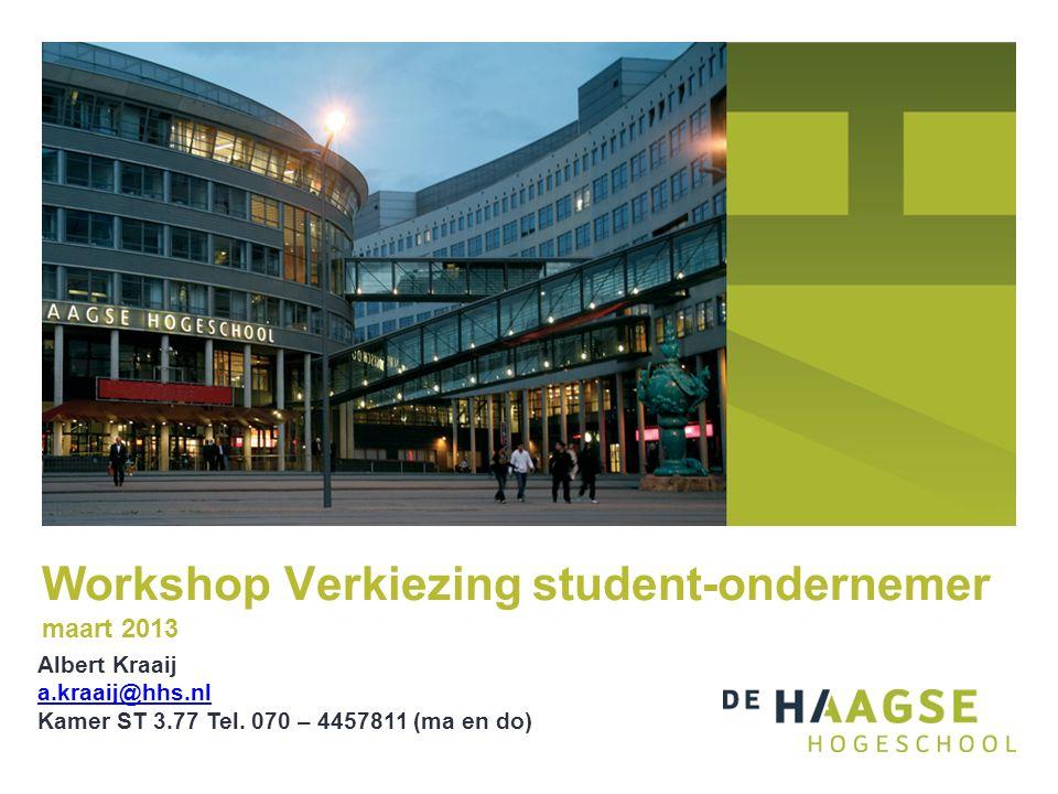 Workshop Verkiezing student-ondernemer maart 2013 Albert Kraaij a.kraaij@hhs.nl Kamer ST 3.77 Tel.