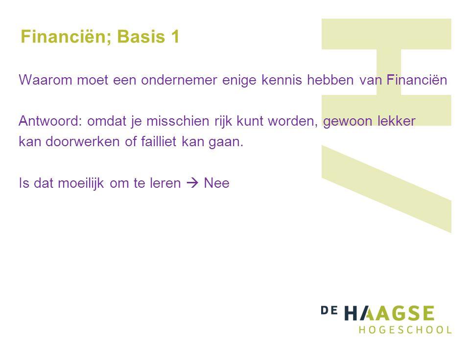 Financiën; Basis 1 Waarom moet een ondernemer enige kennis hebben van Financiën Antwoord: omdat je misschien rijk kunt worden, gewoon lekker kan doorwerken of failliet kan gaan.