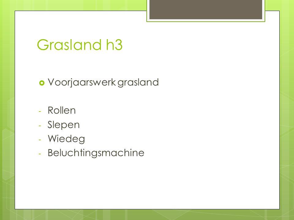 Grasland h3  Voorjaarswerk grasland - Rollen - Slepen - Wiedeg - Beluchtingsmachine