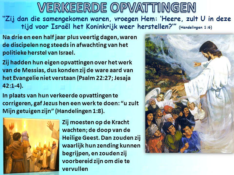 Zij dan die samengekomen waren, vroegen Hem: 'Heere, zult U in deze tijd voor Israël het Koninkrijk weer herstellen ' (Handelingen 1:6) Na drie en een half jaar plus veertig dagen, waren de discipelen nog steeds in afwachting van het politieke herstel van Israel.