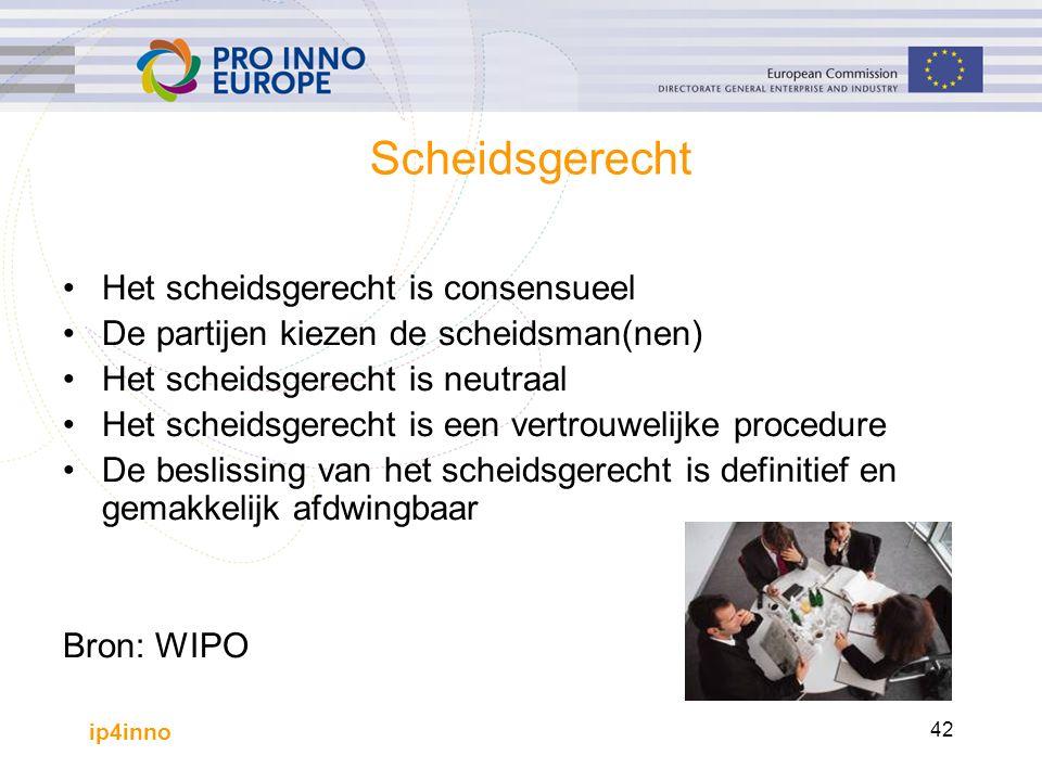 ip4inno 42 Scheidsgerecht Het scheidsgerecht is consensueel De partijen kiezen de scheidsman(nen) Het scheidsgerecht is neutraal Het scheidsgerecht is een vertrouwelijke procedure De beslissing van het scheidsgerecht is definitief en gemakkelijk afdwingbaar Bron: WIPO