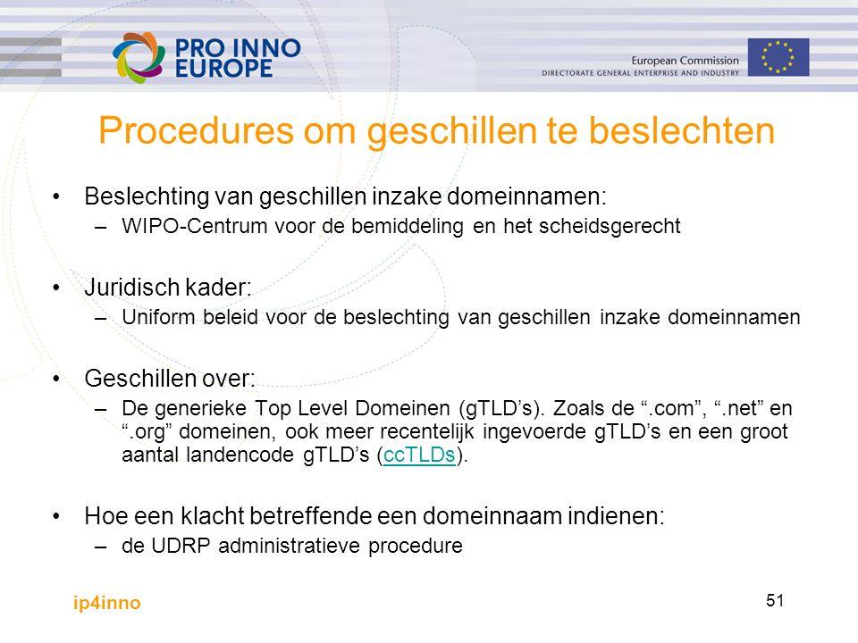 ip4inno 51 Procedures om geschillen te beslechten Beslechting van geschillen inzake domeinnamen: –WIPO-Centrum voor de bemiddeling en het scheidsgerecht Juridisch kader: –Uniform beleid voor de beslechting van geschillen inzake domeinnamen Geschillen over: –De generieke Top Level Domeinen (gTLD's).