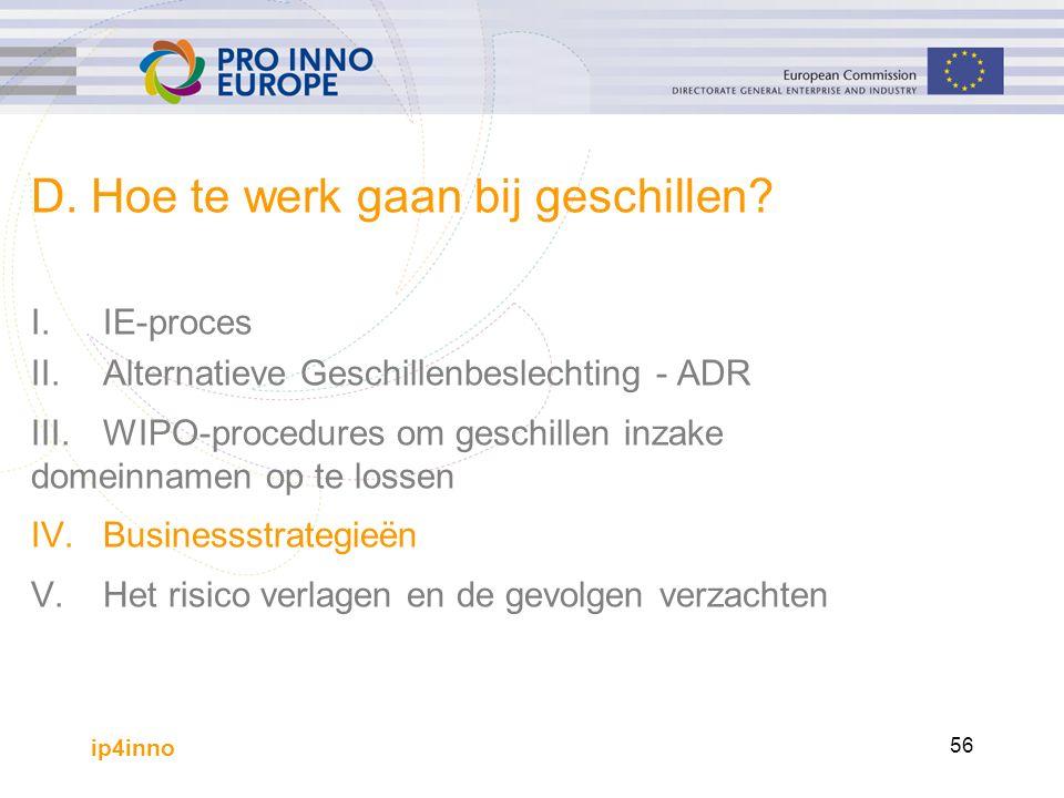 ip4inno 56 D. Hoe te werk gaan bij geschillen? I.IE-proces II.Alternatieve Geschillenbeslechting - ADR III.WIPO-procedures om geschillen inzake domein