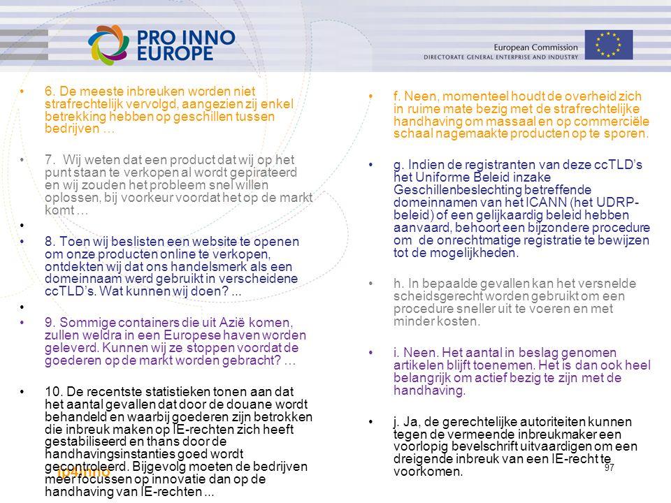 ip4inno 97 6. De meeste inbreuken worden niet strafrechtelijk vervolgd, aangezien zij enkel betrekking hebben op geschillen tussen bedrijven … 7. Wij