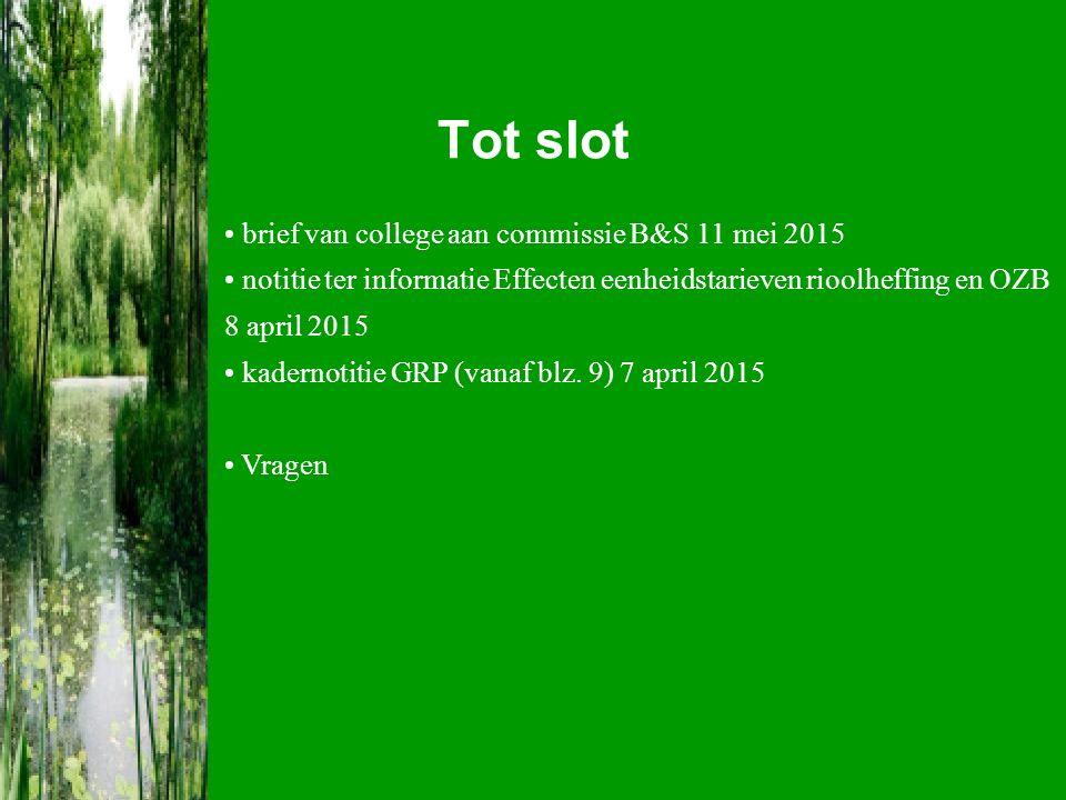 Tot slot brief van college aan commissie B&S 11 mei 2015 notitie ter informatie Effecten eenheidstarieven rioolheffing en OZB 8 april 2015 kadernotitie GRP (vanaf blz.