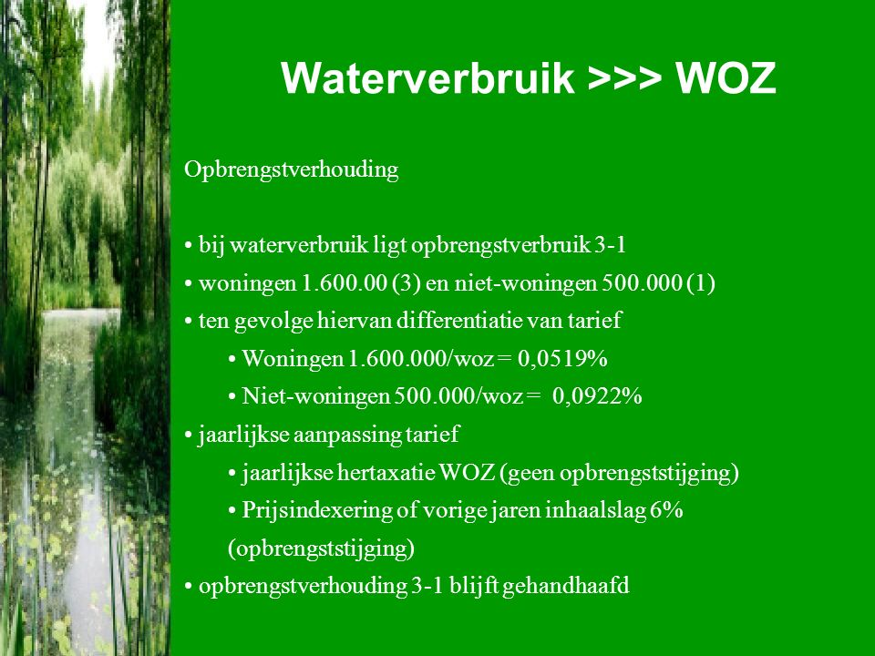 Waterverbruik >>> WOZ Omslagpunt overgang van waterspoor naar WOZ-waarde in 2010 woningen onder dit omslagpunt 63% niet-woningen onder dit omslagpunt 90%