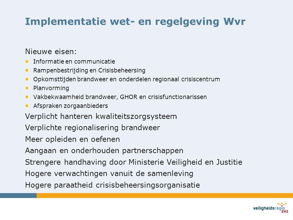 Implementatie wet- en regelgeving Wvr Nieuwe eisen: Informatie en communicatie Rampenbestrijding en Crisisbeheersing Opkomsttijden brandweer en onderd