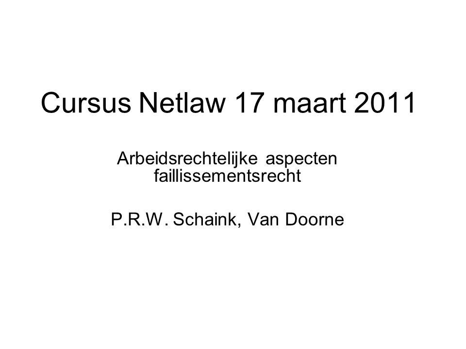 Cursus Netlaw 17 maart 2011 Arbeidsrechtelijke aspecten faillissementsrecht P.R.W.