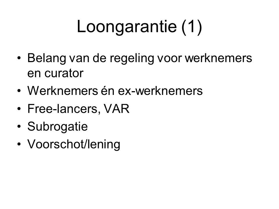 Loongarantie (1) Belang van de regeling voor werknemers en curator Werknemers én ex-werknemers Free-lancers, VAR Subrogatie Voorschot/lening