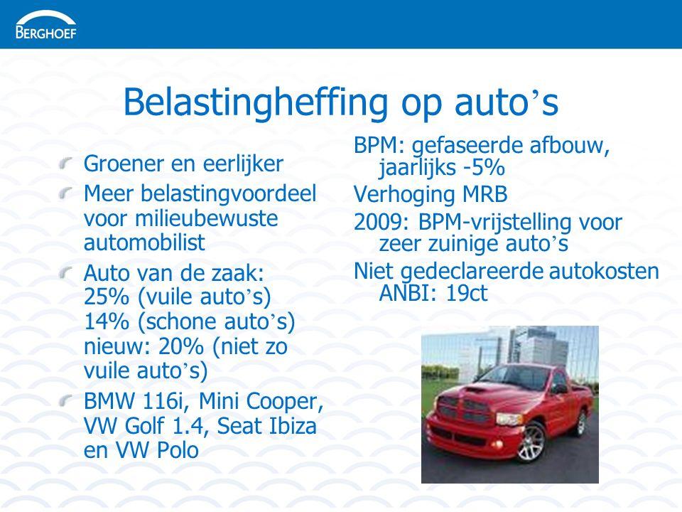 Belastingheffing op auto ' s Groener en eerlijker Meer belastingvoordeel voor milieubewuste automobilist Auto van de zaak: 25% (vuile auto ' s) 14% (schone auto ' s) nieuw: 20% (niet zo vuile auto ' s) BMW 116i, Mini Cooper, VW Golf 1.4, Seat Ibiza en VW Polo BPM: gefaseerde afbouw, jaarlijks -5% Verhoging MRB 2009: BPM-vrijstelling voor zeer zuinige auto ' s Niet gedeclareerde autokosten ANBI: 19ct