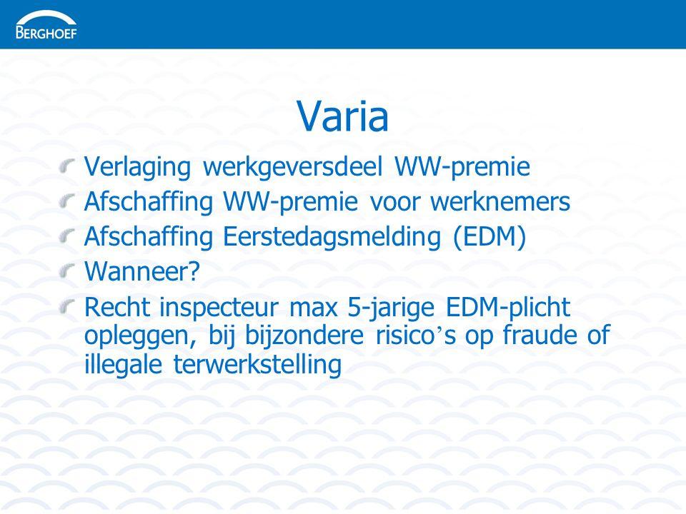 Varia Verlaging werkgeversdeel WW-premie Afschaffing WW-premie voor werknemers Afschaffing Eerstedagsmelding (EDM) Wanneer.