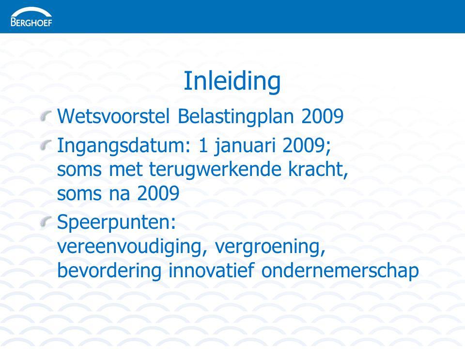 Inleiding Wetsvoorstel Belastingplan 2009 Ingangsdatum: 1 januari 2009; soms met terugwerkende kracht, soms na 2009 Speerpunten: vereenvoudiging, vergroening, bevordering innovatief ondernemerschap