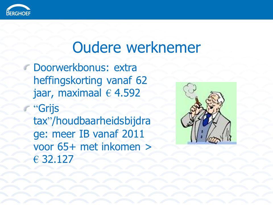 Oudere werknemer Doorwerkbonus: extra heffingskorting vanaf 62 jaar, maximaal € 4.592 Grijs tax /houdbaarheidsbijdra ge: meer IB vanaf 2011 voor 65+ met inkomen > € 32.127