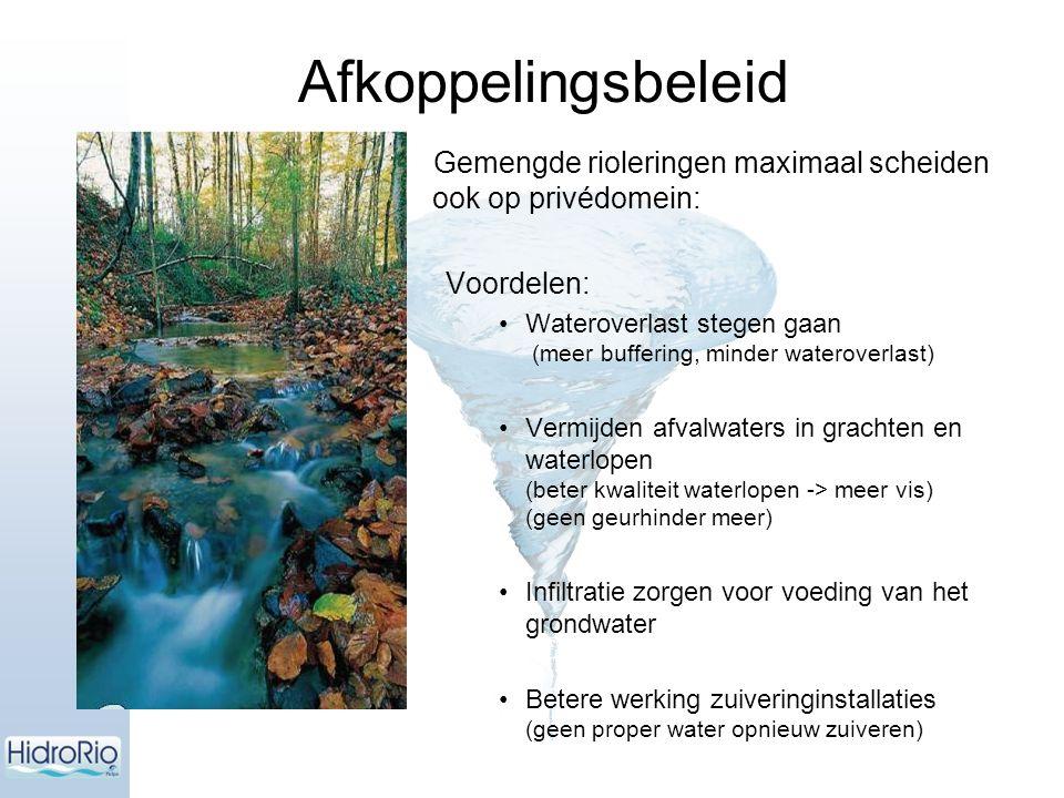 Gemengde rioleringen maximaal scheiden ook op privédomein: Voordelen: Wateroverlast stegen gaan (meer buffering, minder wateroverlast) Vermijden afval