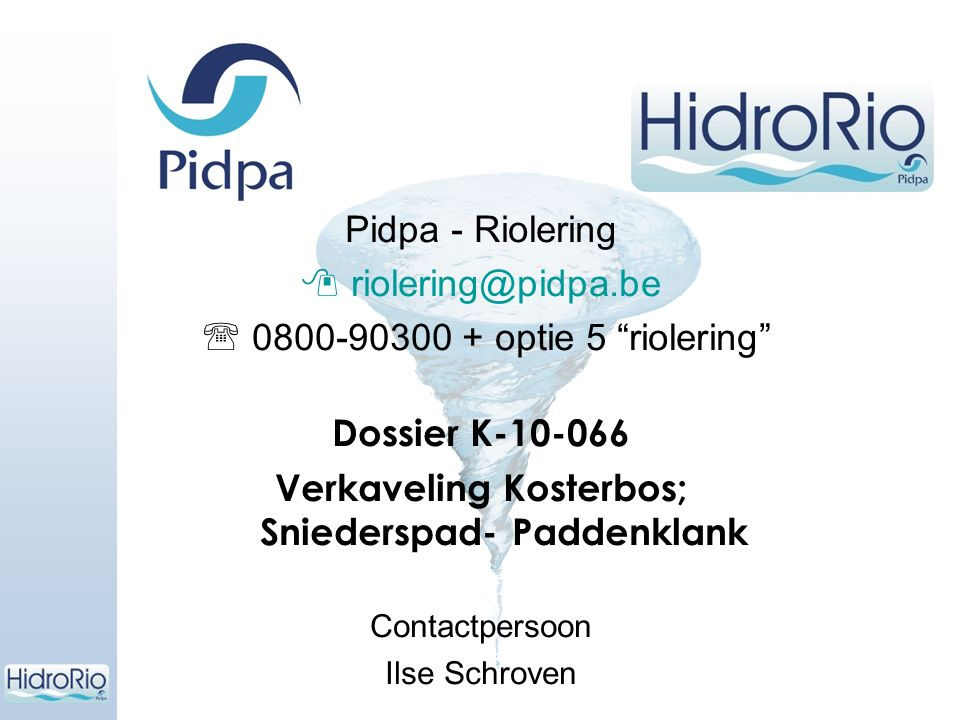 Pidpa - Riolering  riolering@pidpa.be  0800-90300 + optie 5 riolering Dossier K-10-066 Verkaveling Kosterbos; Sniederspad- Paddenklank Contactpersoon Ilse Schroven