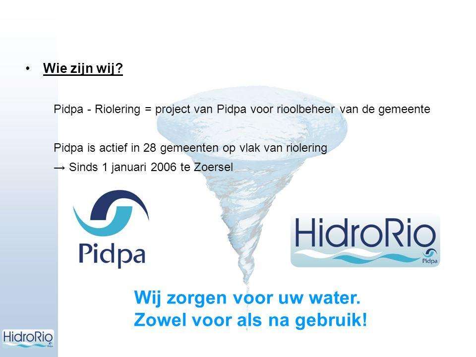 Wie zijn wij? Pidpa - Riolering = project van Pidpa voor rioolbeheer van de gemeente Pidpa is actief in 28 gemeenten op vlak van riolering → Sinds 1 j