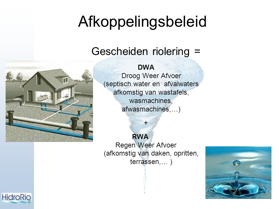 Gescheiden riolering = DWA Droog Weer Afvoer (septisch water en afvalwaters afkomstig van wastafels, wasmachines, afwasmachines,…) + RWA Regen Weer Af