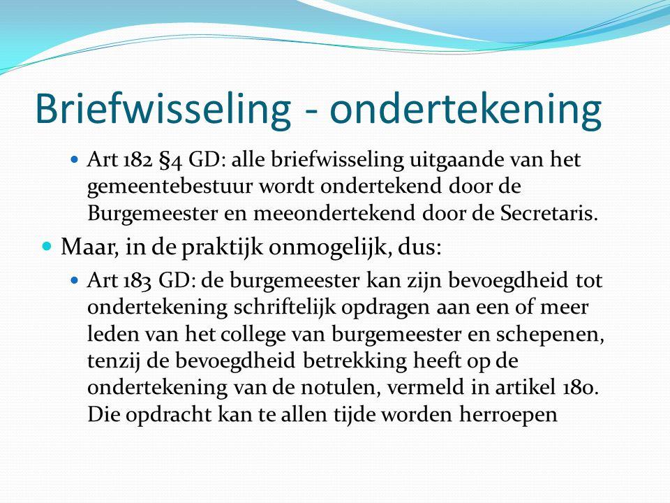 Briefwisseling - ondertekening Art 182 §4 GD: alle briefwisseling uitgaande van het gemeentebestuur wordt ondertekend door de Burgemeester en meeondertekend door de Secretaris.