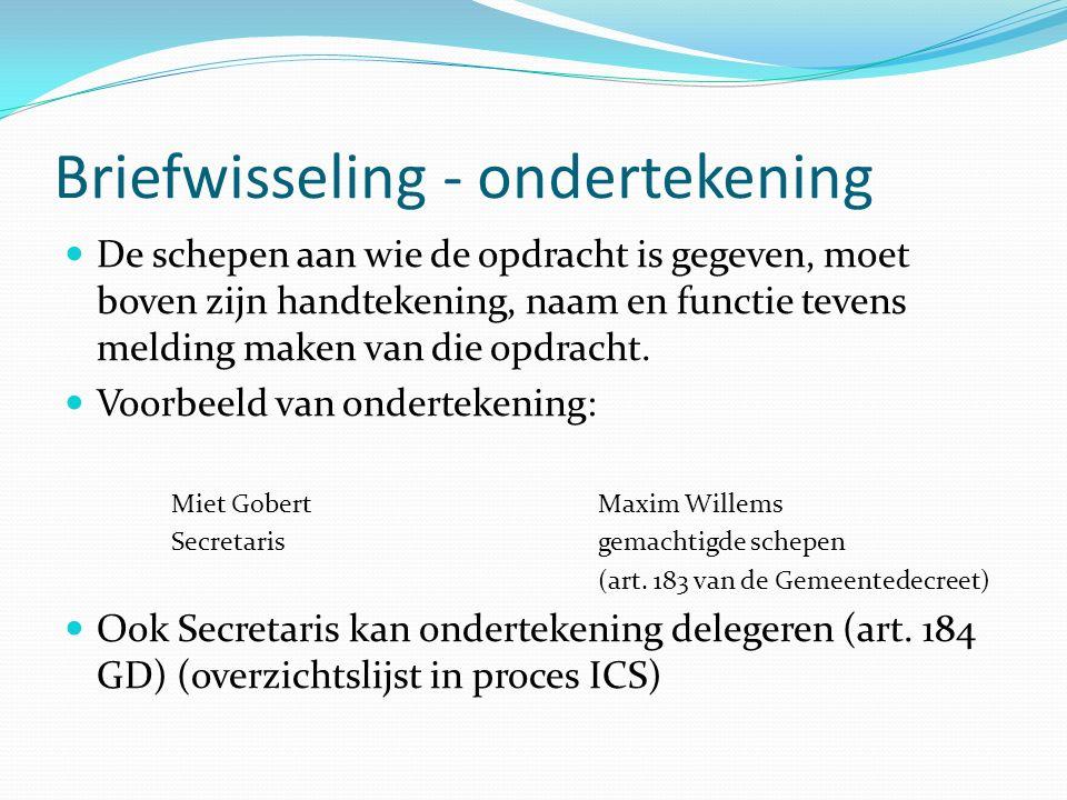 Briefwisseling - ondertekening De schepen aan wie de opdracht is gegeven, moet boven zijn handtekening, naam en functie tevens melding maken van die opdracht.