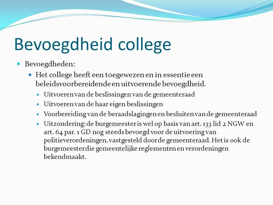 Bevoegdheid college Bevoegdheden: Het college heeft een toegewezen en in essentie een beleidsvoorbereidende en uitvoerende bevoegdheid.
