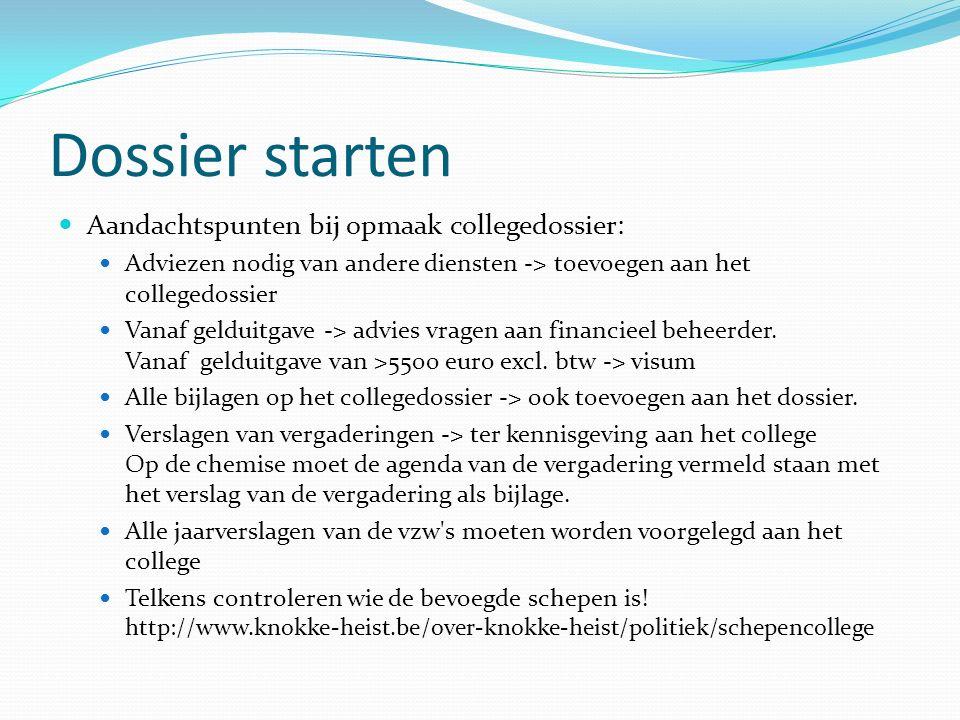Dossier starten Aandachtspunten bij opmaak collegedossier: Adviezen nodig van andere diensten -> toevoegen aan het collegedossier Vanaf gelduitgave -> advies vragen aan financieel beheerder.