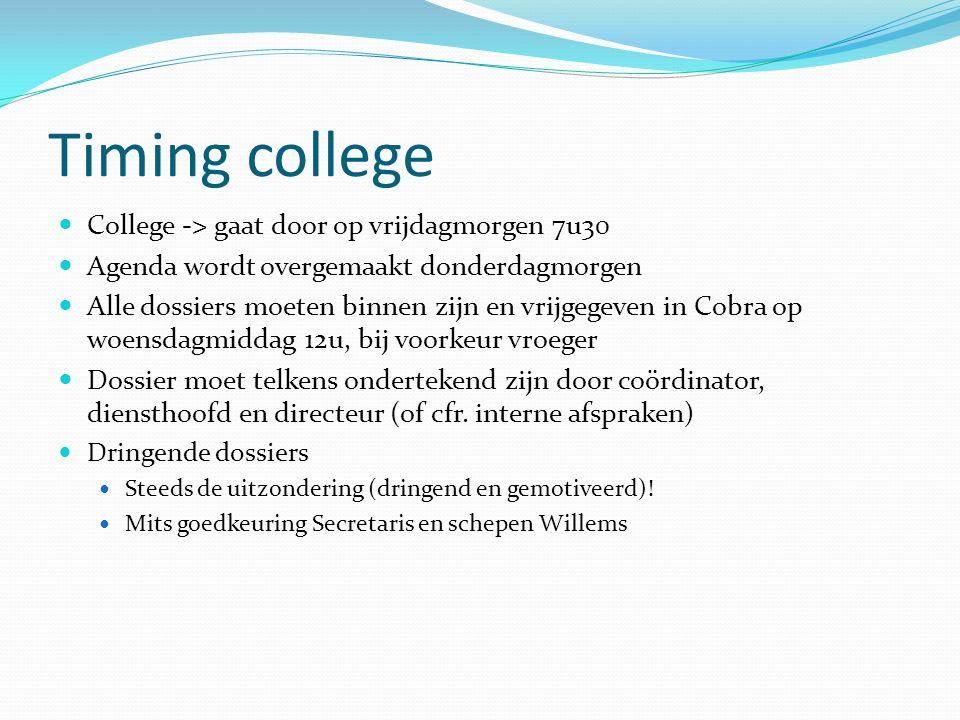 Timing college College -> gaat door op vrijdagmorgen 7u30 Agenda wordt overgemaakt donderdagmorgen Alle dossiers moeten binnen zijn en vrijgegeven in Cobra op woensdagmiddag 12u, bij voorkeur vroeger Dossier moet telkens ondertekend zijn door coördinator, diensthoofd en directeur (of cfr.