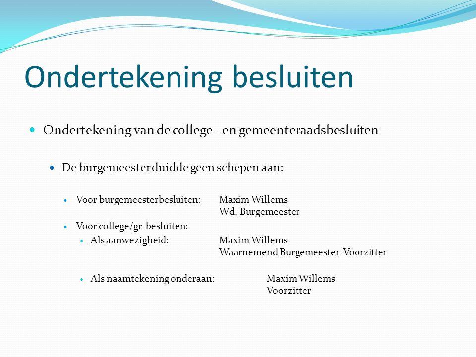Ondertekening besluiten Ondertekening van de college –en gemeenteraadsbesluiten De burgemeester duidde geen schepen aan: Voor burgemeesterbesluiten: Maxim Willems Wd.