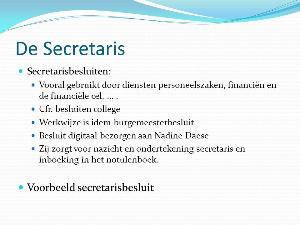 De Secretaris Secretarisbesluiten: Vooral gebruikt door diensten personeelszaken, financiën en de financiële cel, ….