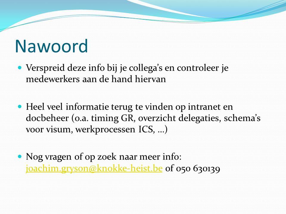 Nawoord Verspreid deze info bij je collega's en controleer je medewerkers aan de hand hiervan Heel veel informatie terug te vinden op intranet en docbeheer (o.a.
