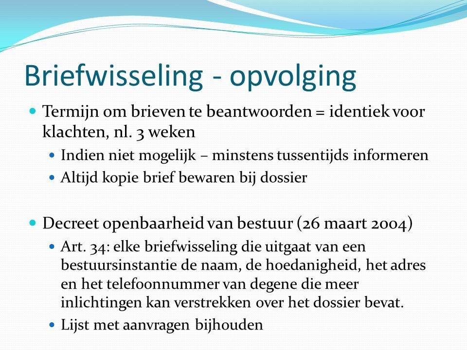 Briefwisseling - opvolging Termijn om brieven te beantwoorden = identiek voor klachten, nl.