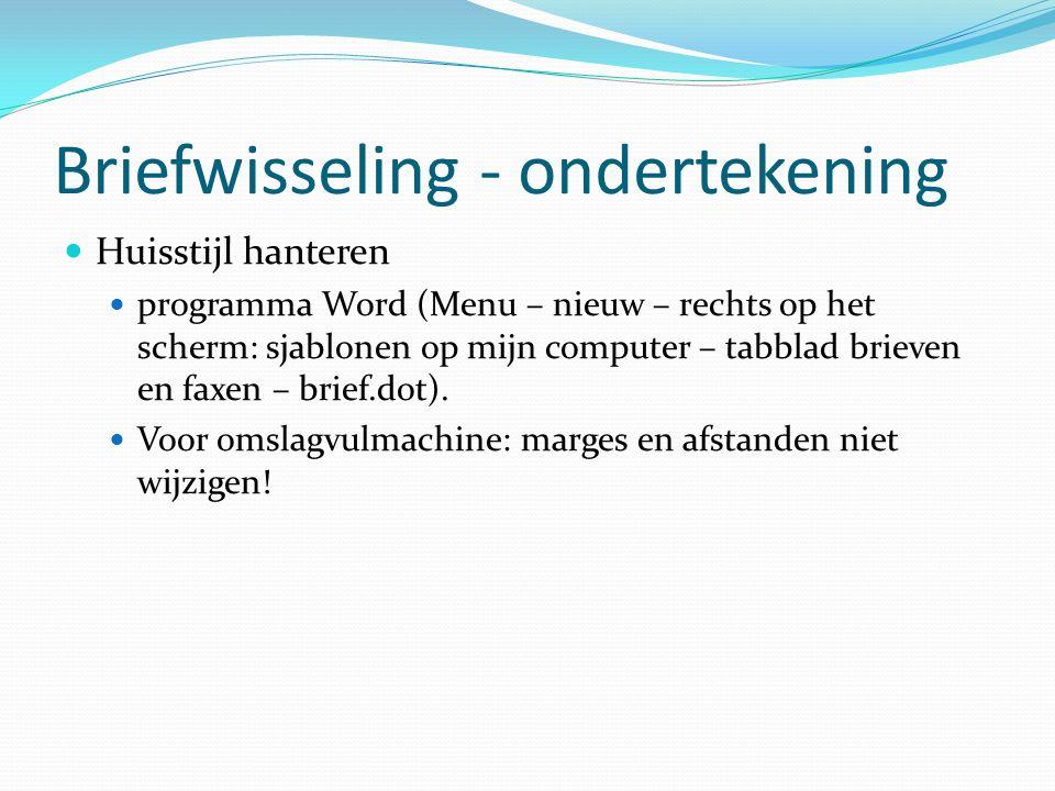 Briefwisseling - ondertekening Huisstijl hanteren programma Word (Menu – nieuw – rechts op het scherm: sjablonen op mijn computer – tabblad brieven en faxen – brief.dot).