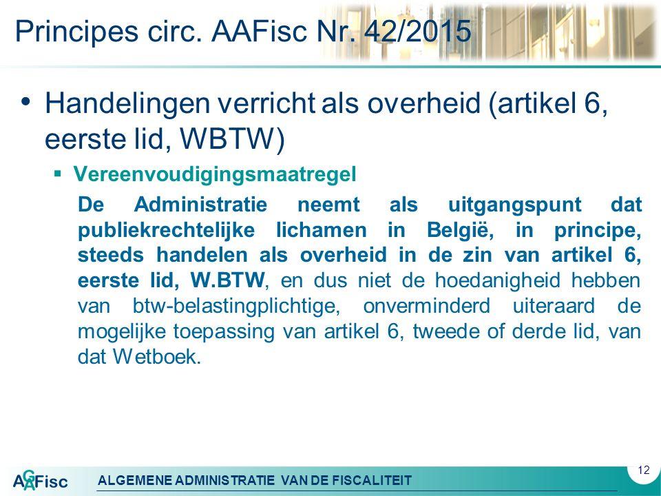 ALGEMENE ADMINISTRATIE VAN DE FISCALITEIT Principes circ. AAFisc Nr. 42/2015 Handelingen verricht als overheid (artikel 6, eerste lid, WBTW)  Vereenv