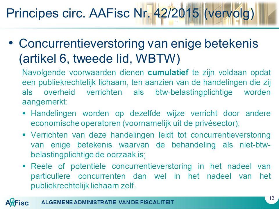 ALGEMENE ADMINISTRATIE VAN DE FISCALITEIT Principes circ. AAFisc Nr. 42/2015 (vervolg) Concurrentieverstoring van enige betekenis (artikel 6, tweede l